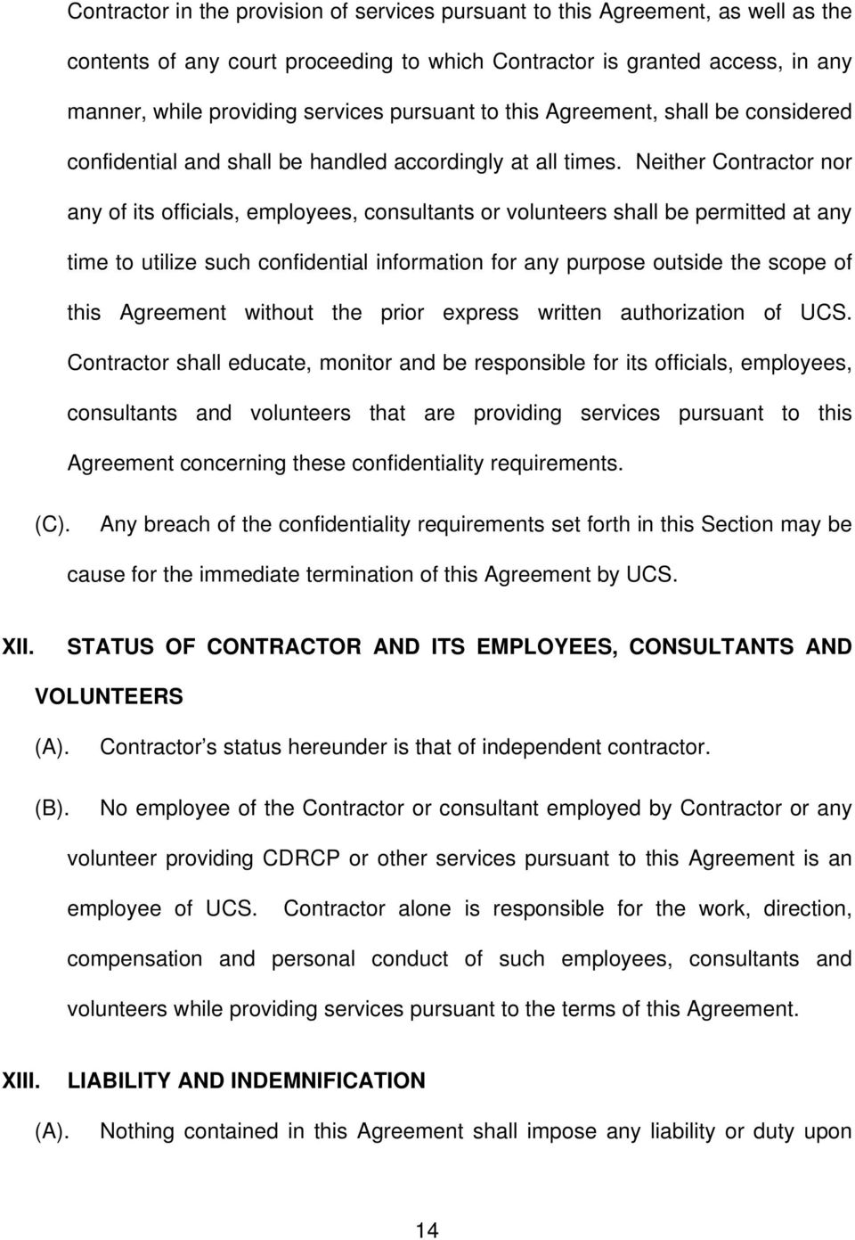 Neither Contractor nor any of its officials, employees, consultants or volunteers shall be permitted at any time to utilize such confidential information for any purpose outside the scope of this