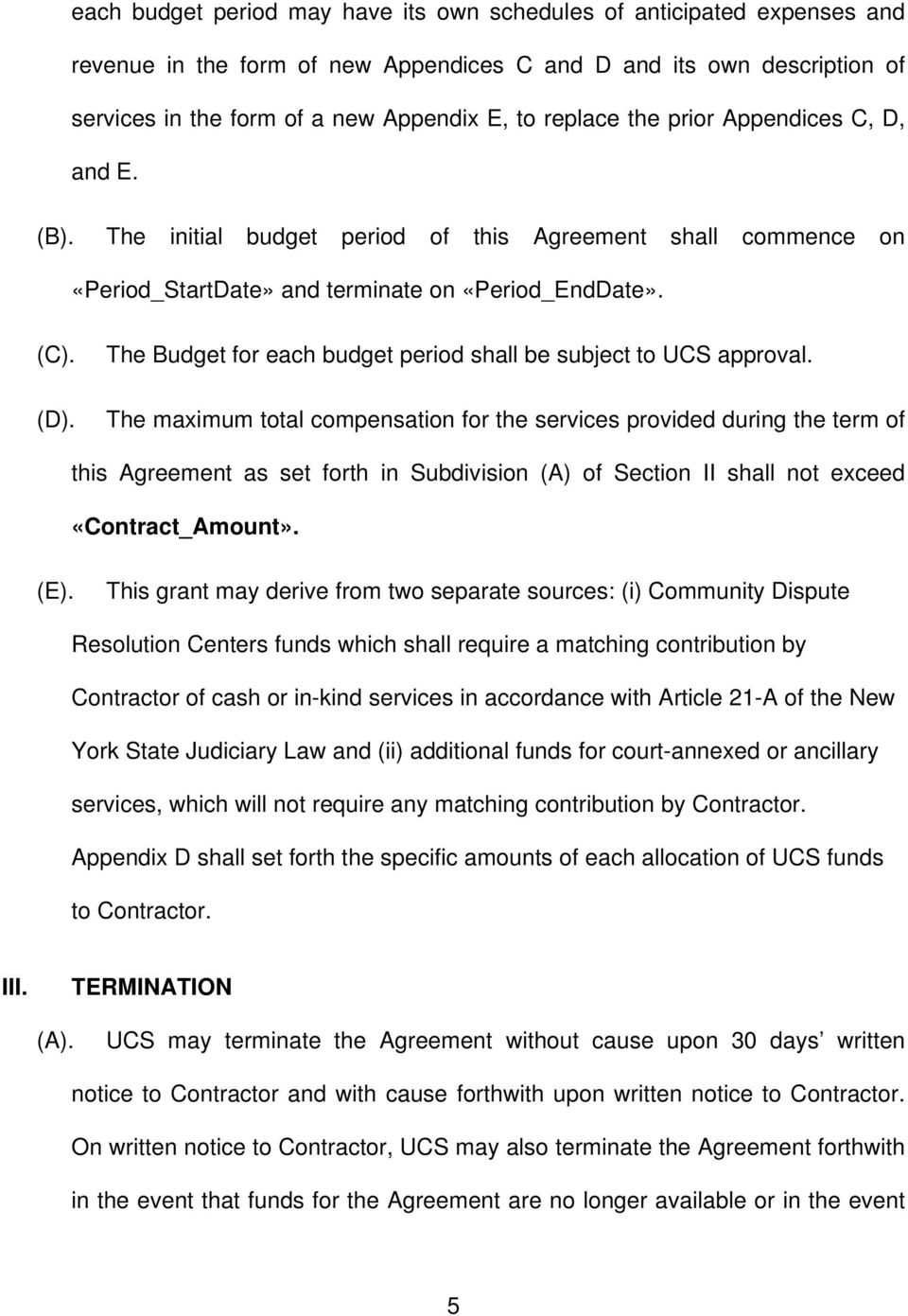 The Budget for each budget period shall be subject to UCS approval.