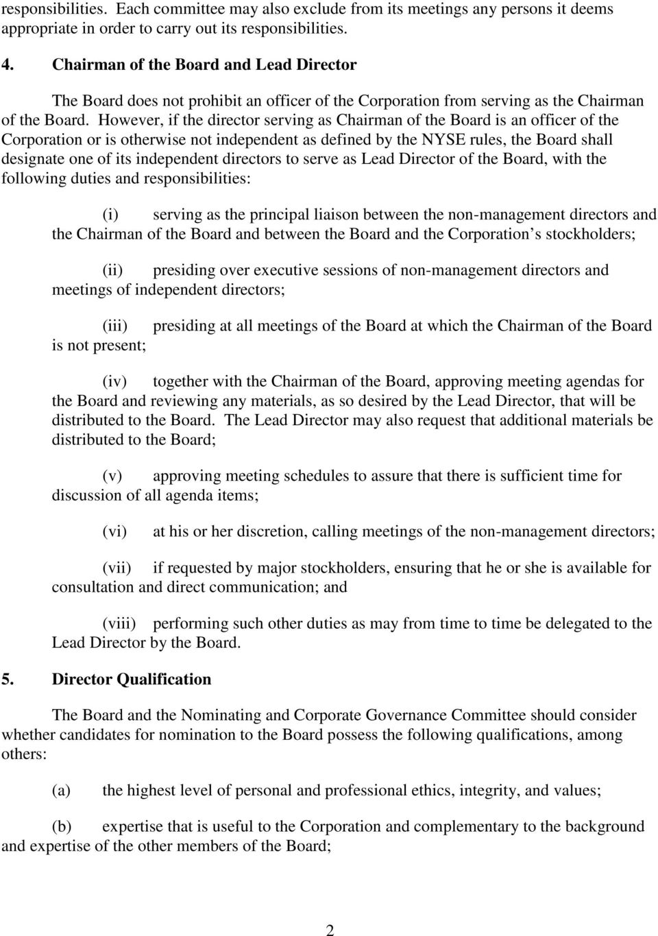 However, if the director serving as Chairman of the Board is an officer of the Corporation or is otherwise not independent as defined by the NYSE rules, the Board shall designate one of its