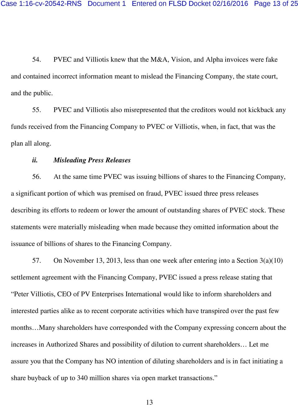 PVEC and Villiotis also misrepresented that the creditors would not kickback any funds received from the Financing Company to PVEC or Villiotis, when, in fact, that was the plan all along. ii.