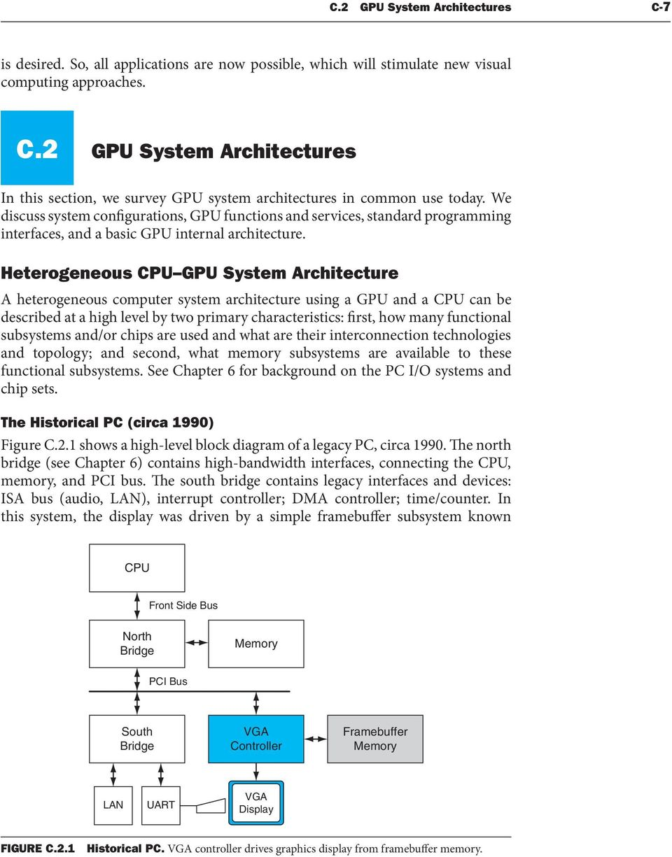 Heterogeneous CPU GPU System Architecture A heterogeneous computer system architecture using a GPU and a CPU can be described at a high level by two primary characteristics: first, how many