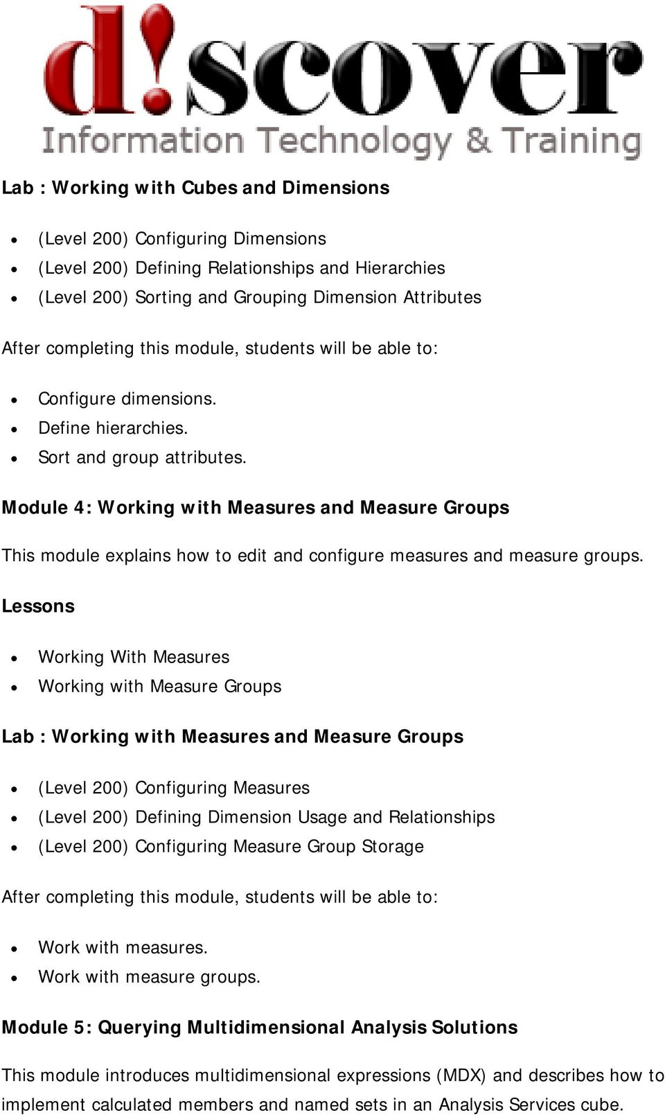 Working With Measures Working with Measure Groups Lab : Working with Measures and Measure Groups (Level 200) Configuring Measures (Level 200) Defining Dimension Usage and Relationships (Level 200)