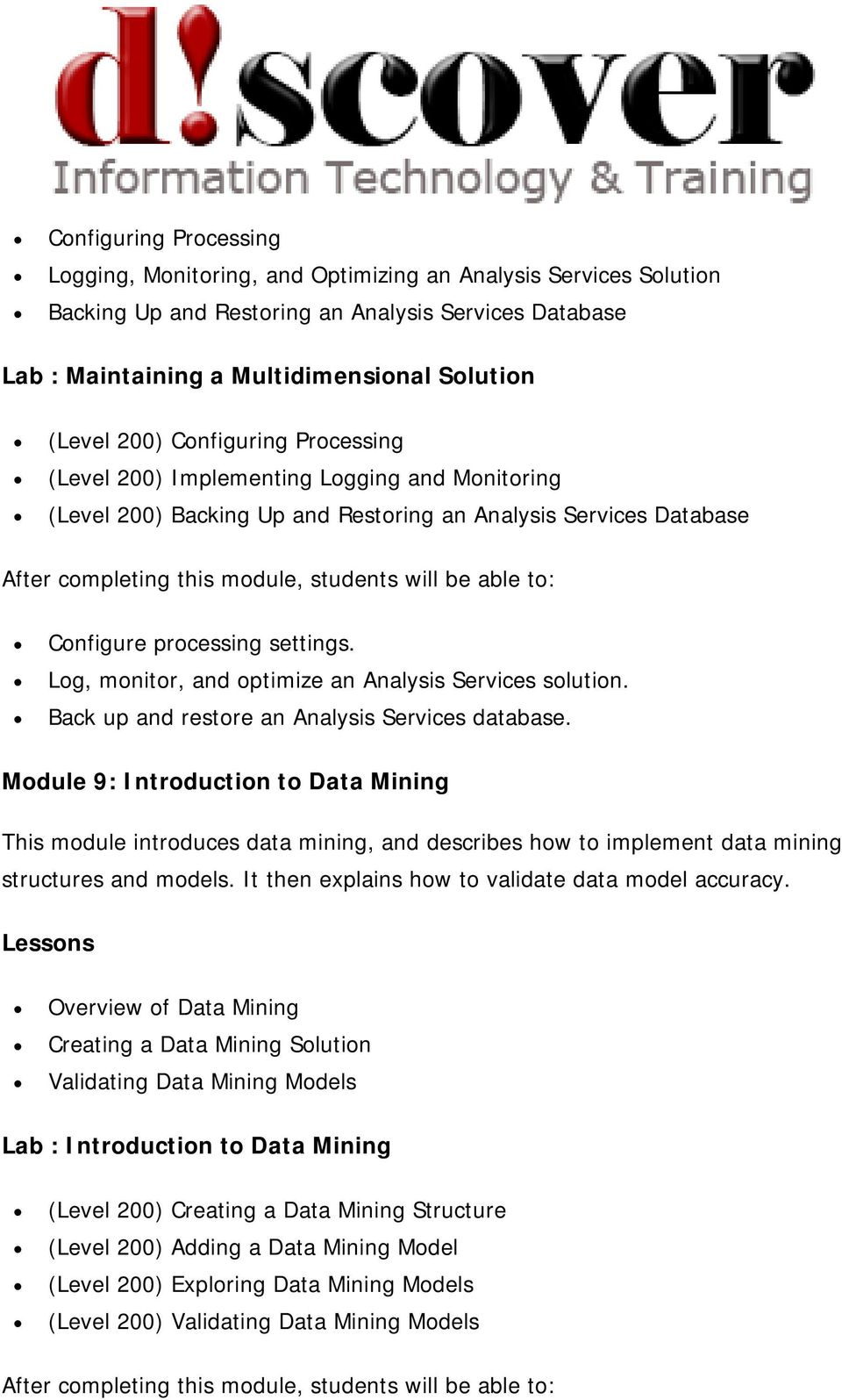 Log, monitor, and optimize an Analysis Services solution. Back up and restore an Analysis Services database.