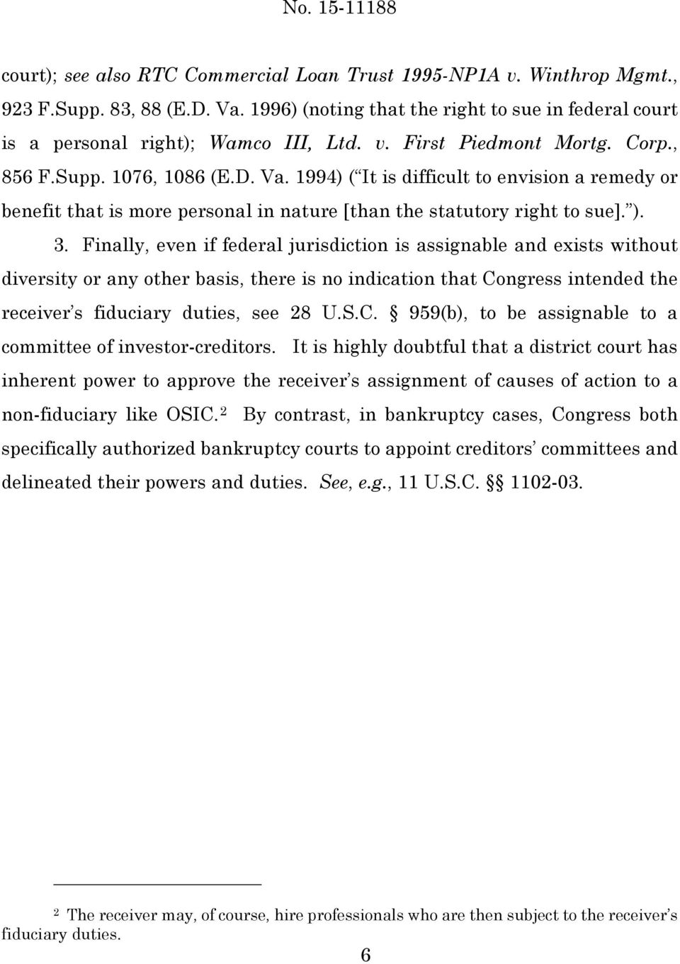Finally, even if federal jurisdiction is assignable and exists without diversity or any other basis, there is no indication that Congress intended the receiver s fiduciary duties, see 28 U.S.C. 959(b), to be assignable to a committee of investor-creditors.
