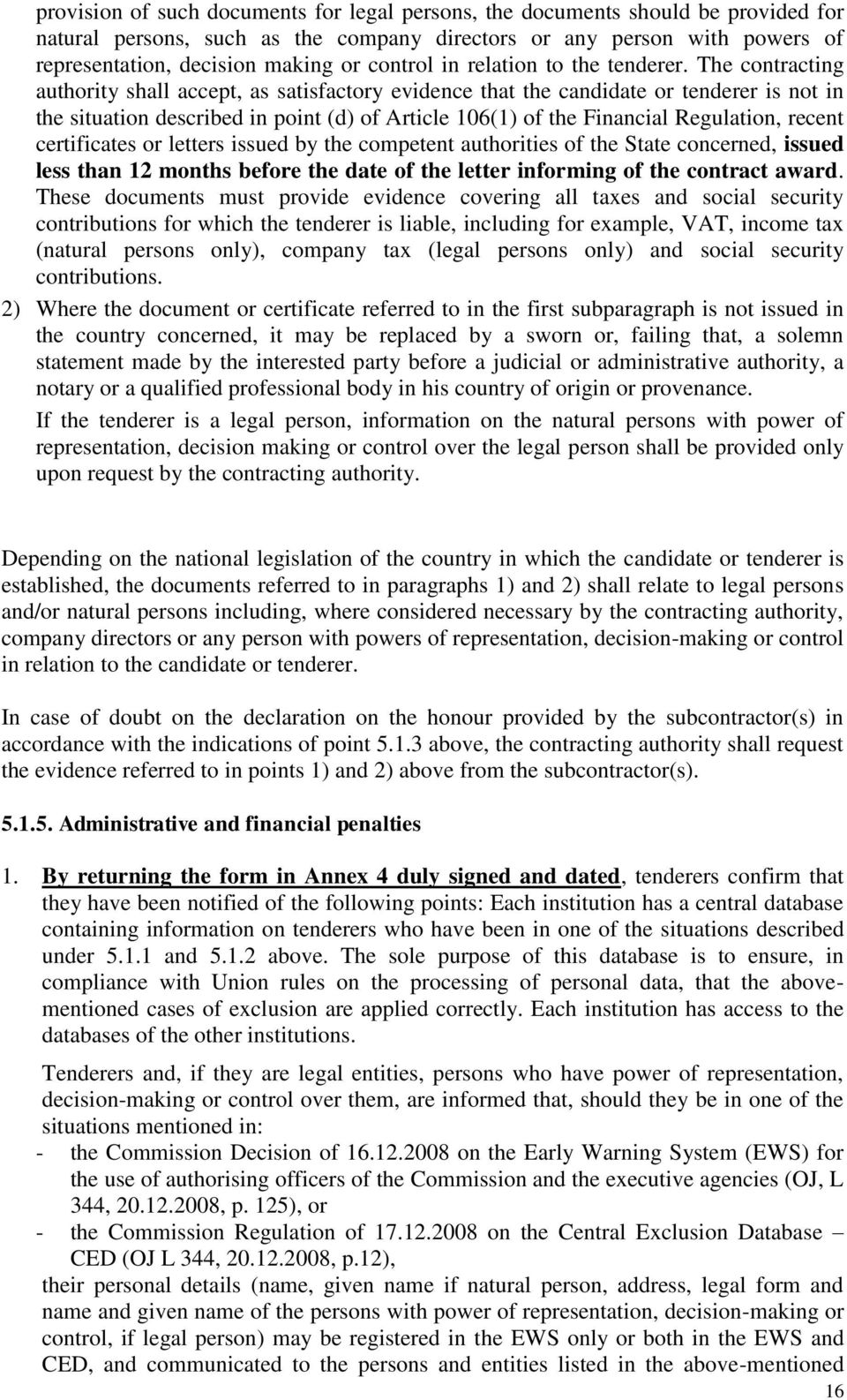 The contracting authority shall accept, as satisfactory evidence that the candidate or tenderer is not in the situation described in point (d) of Article 106(1) of the Financial Regulation, recent