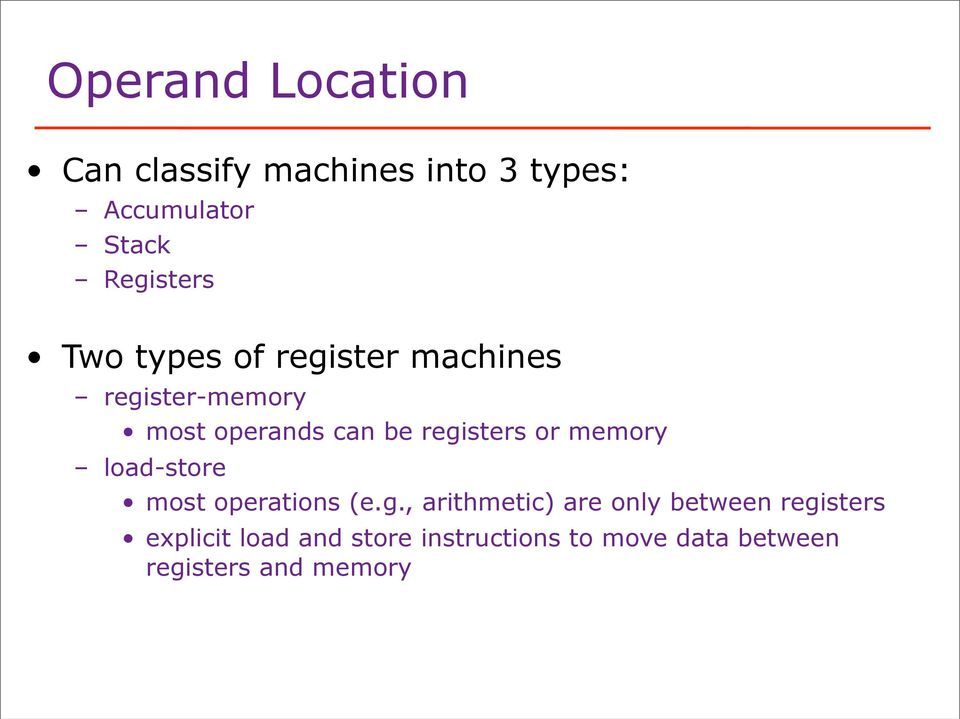 registers or memory load-store most operations (e.g., arithmetic) are only