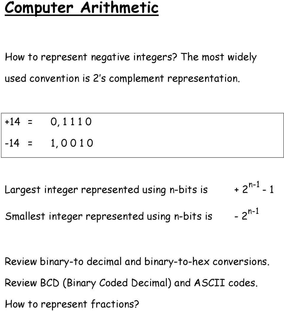 +14 = 0, 1 1 1 0-14 = 1, 0 0 1 0 Largest integer represented using n-bits is + 2 n-1-1 Smallest