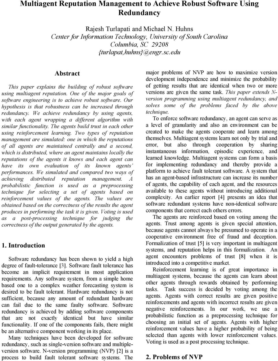 edu Abstract This paper explains the building of robust software using multiagent reputation. One of the major goals of software engineering is to achieve robust software.