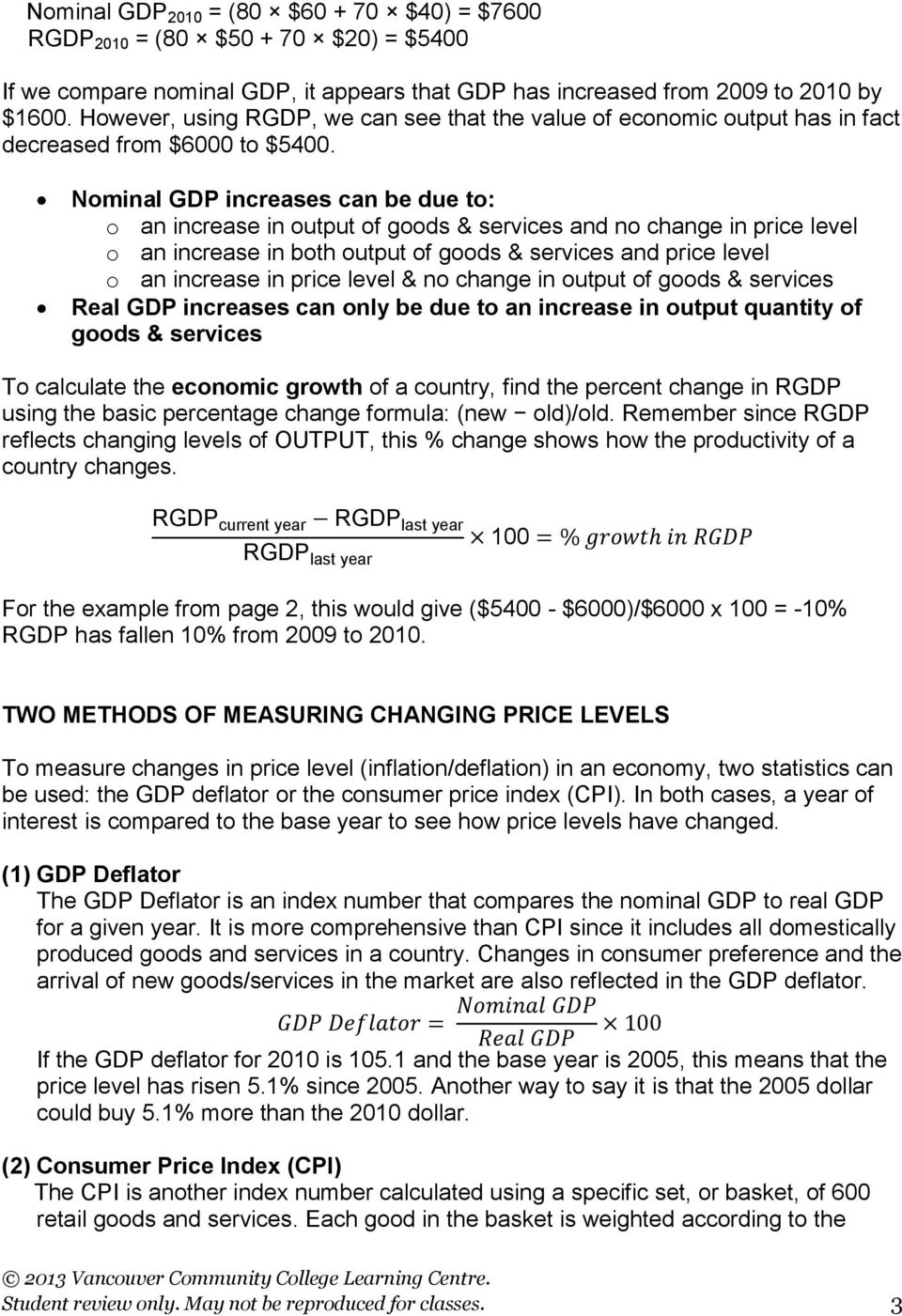 Nominal GDP increases can be due to: o an increase in output of goods & services and no change in price level o an increase in both output of goods & services and price level o an increase in price