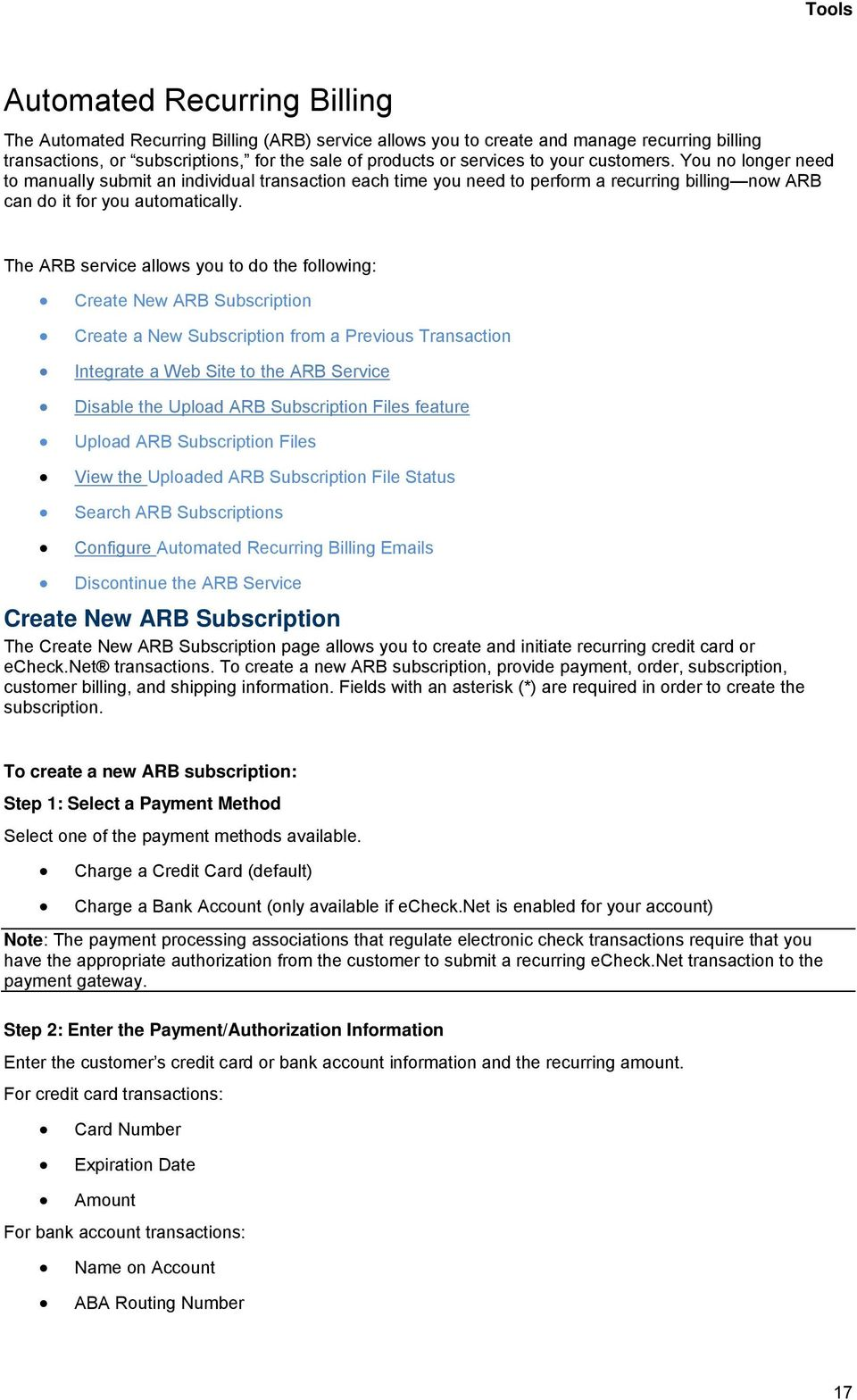 The ARB service allows you to do the following: Create New ARB Subscription Create a New Subscription from a Previous Transaction Integrate a Web Site to the ARB Service Disable the Upload ARB