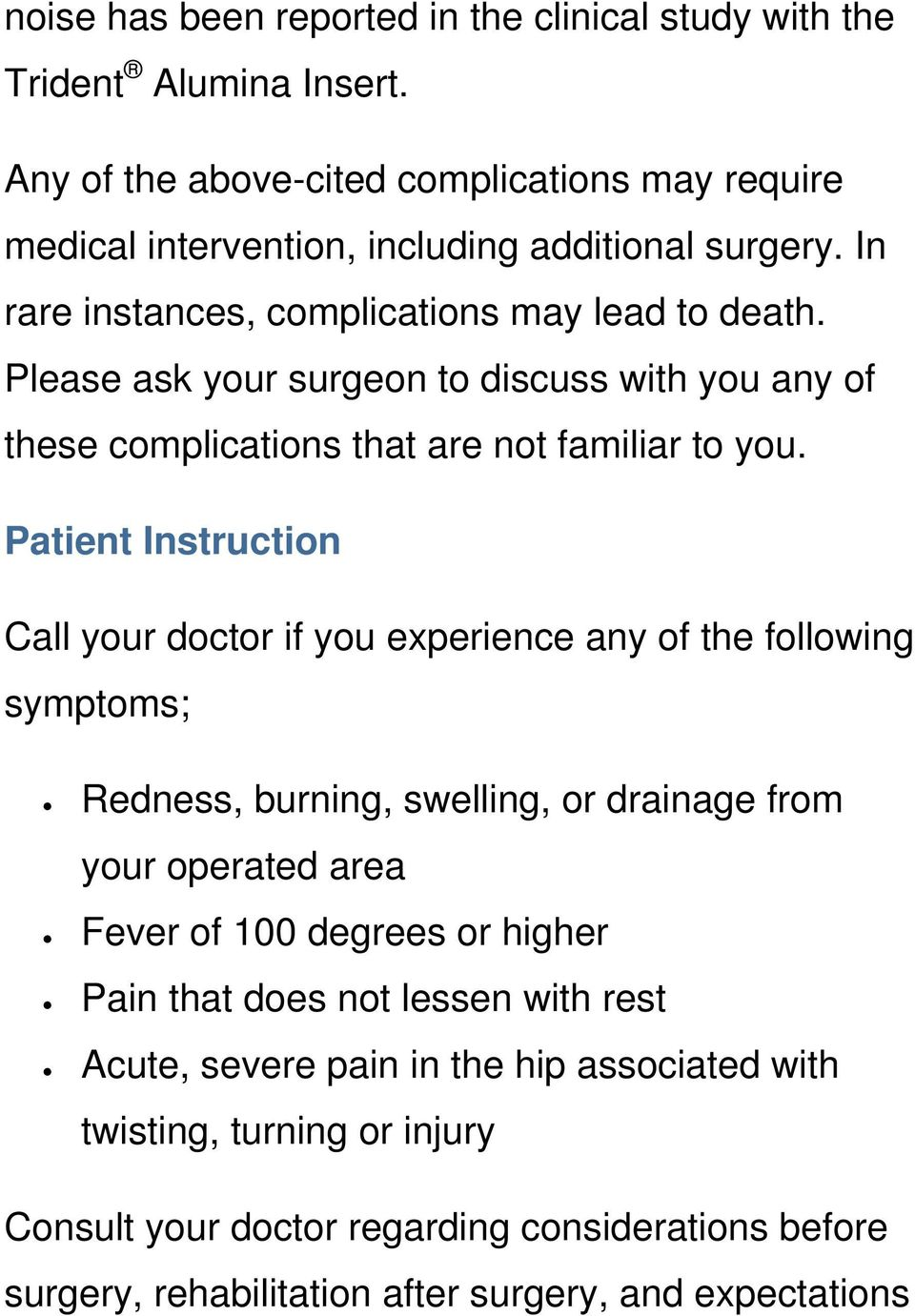 Patient Instruction Call your doctor if you experience any of the following symptoms; Redness, burning, swelling, or drainage from your operated area Fever of 100 degrees or higher