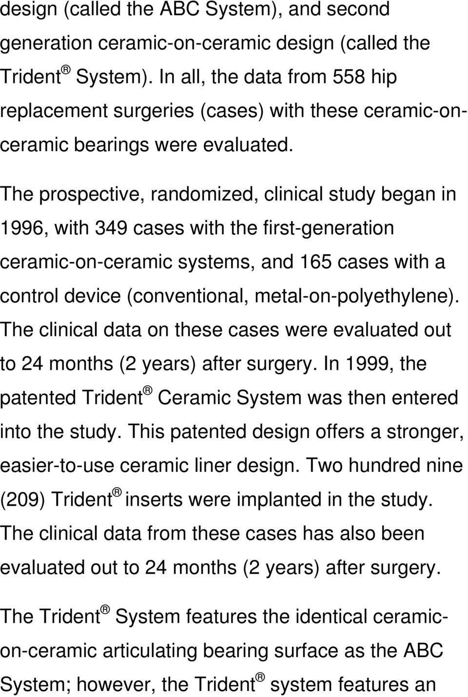 The prospective, randomized, clinical study began in 1996, with 349 cases with the first-generation ceramic-on-ceramic systems, and 165 cases with a control device (conventional,