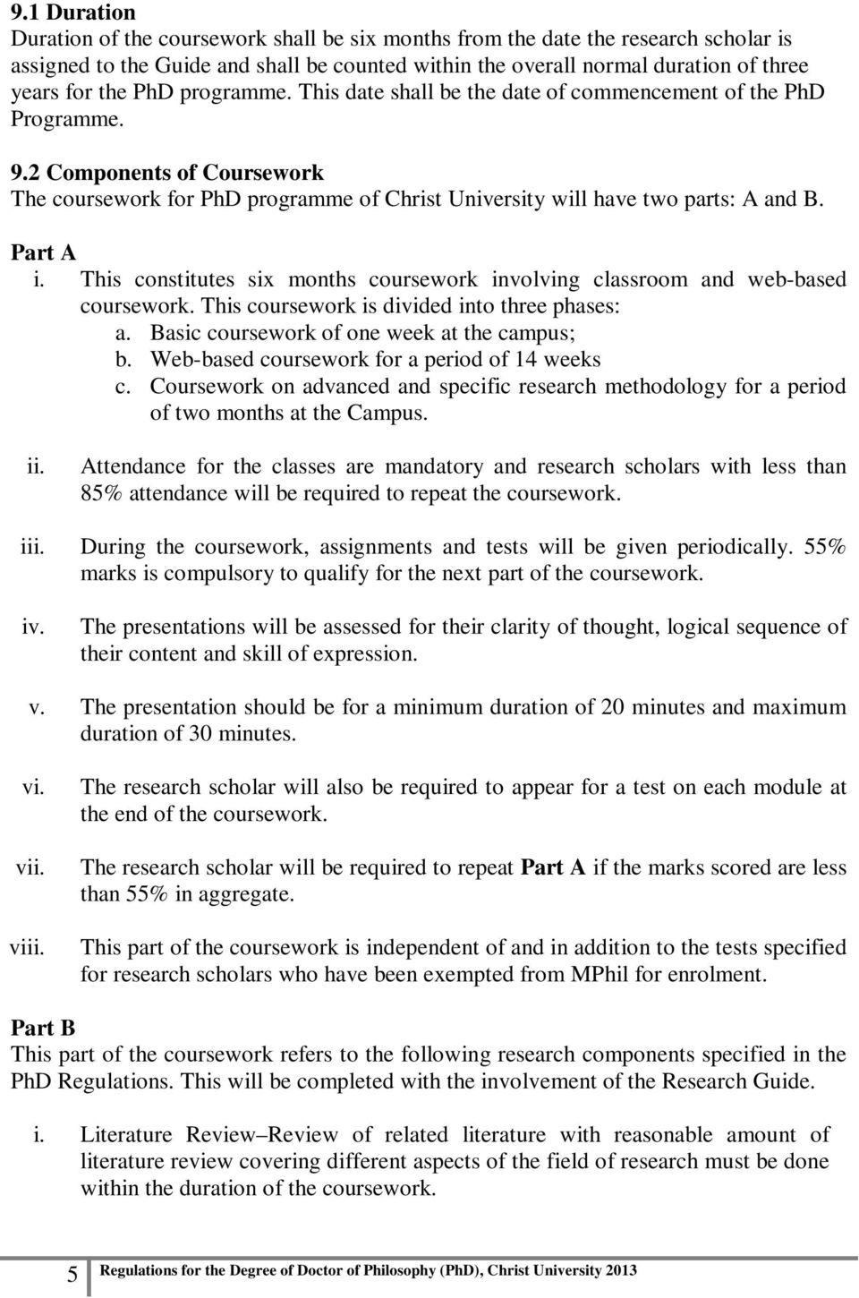 Part A i. This constitutes six months coursework involving classroom and web-based coursework. This coursework is divided into three phases: a. Basic coursework of one week at the campus; b.