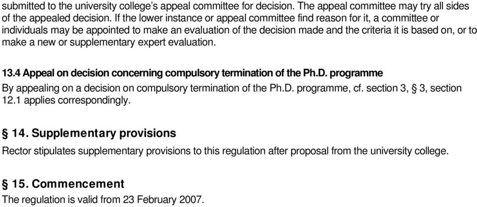 new or supplementary expert evaluation. 13.4 Appeal on decision concerning compulsory termination of the Ph.D. programme By appealing on a decision on compulsory termination of the Ph.D. programme, cf.