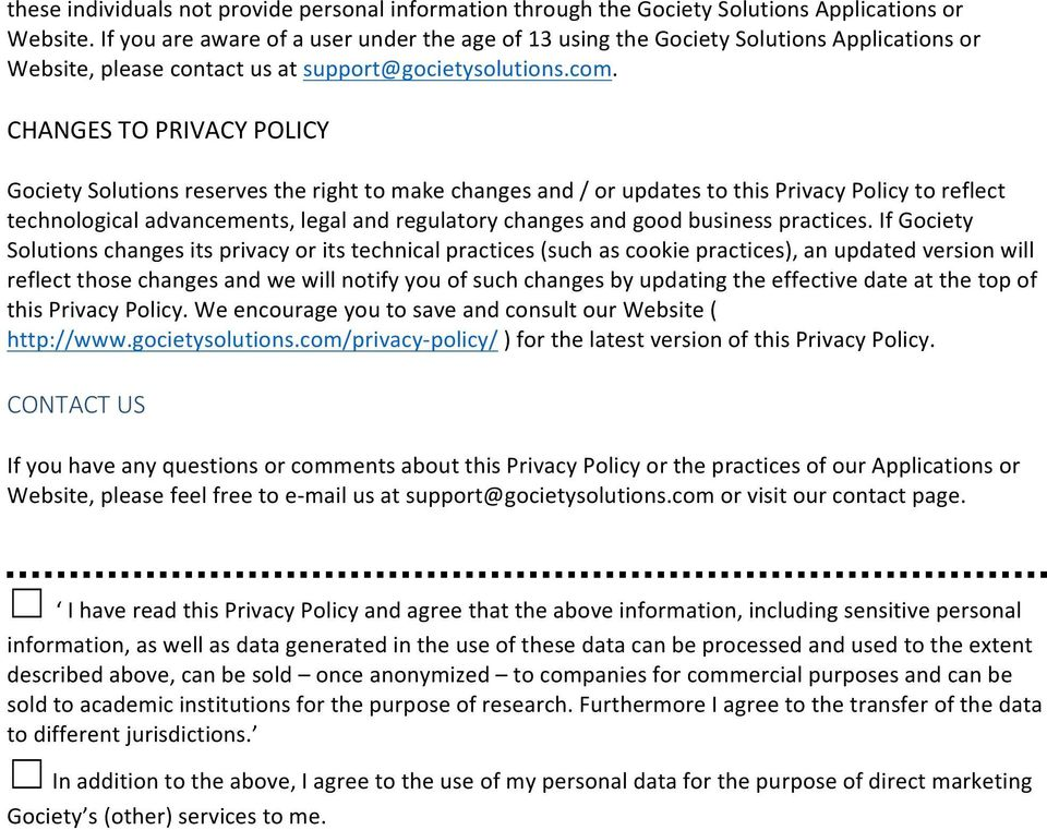 CHANGES TO PRIVACY POLICY Gociety Solutions reserves the right to make changes and / or updates to this Privacy Policy to reflect technological advancements, legal and regulatory changes and good