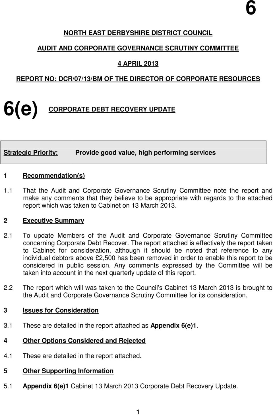 1 That the Audit and Corporate Governance Scrutiny Committee note the report and make any comments that they believe to be appropriate with regards to the attached report which was taken to Cabinet