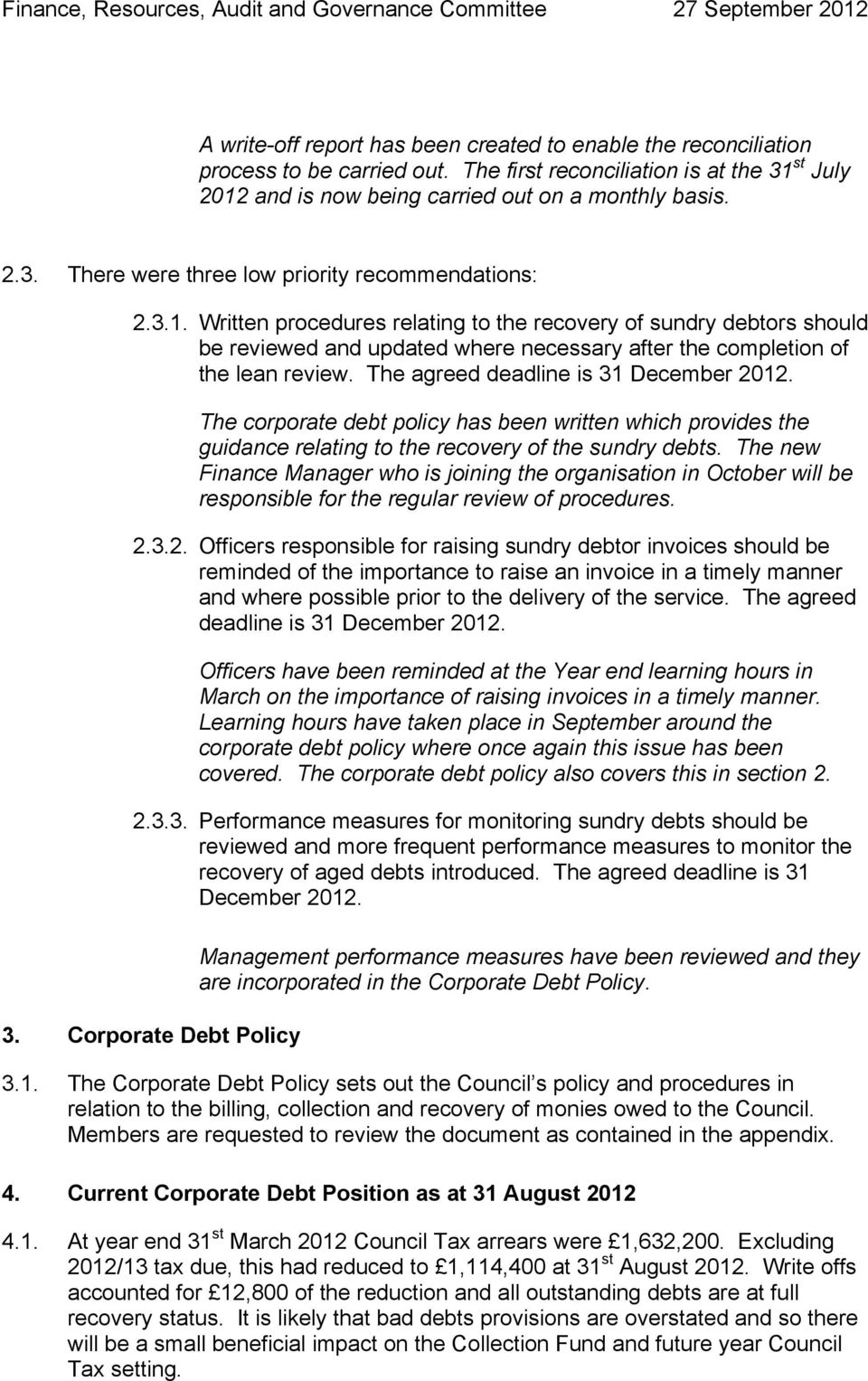 The corporate debt policy has been written which provides the guidance relating to the recovery of the sundry debts.