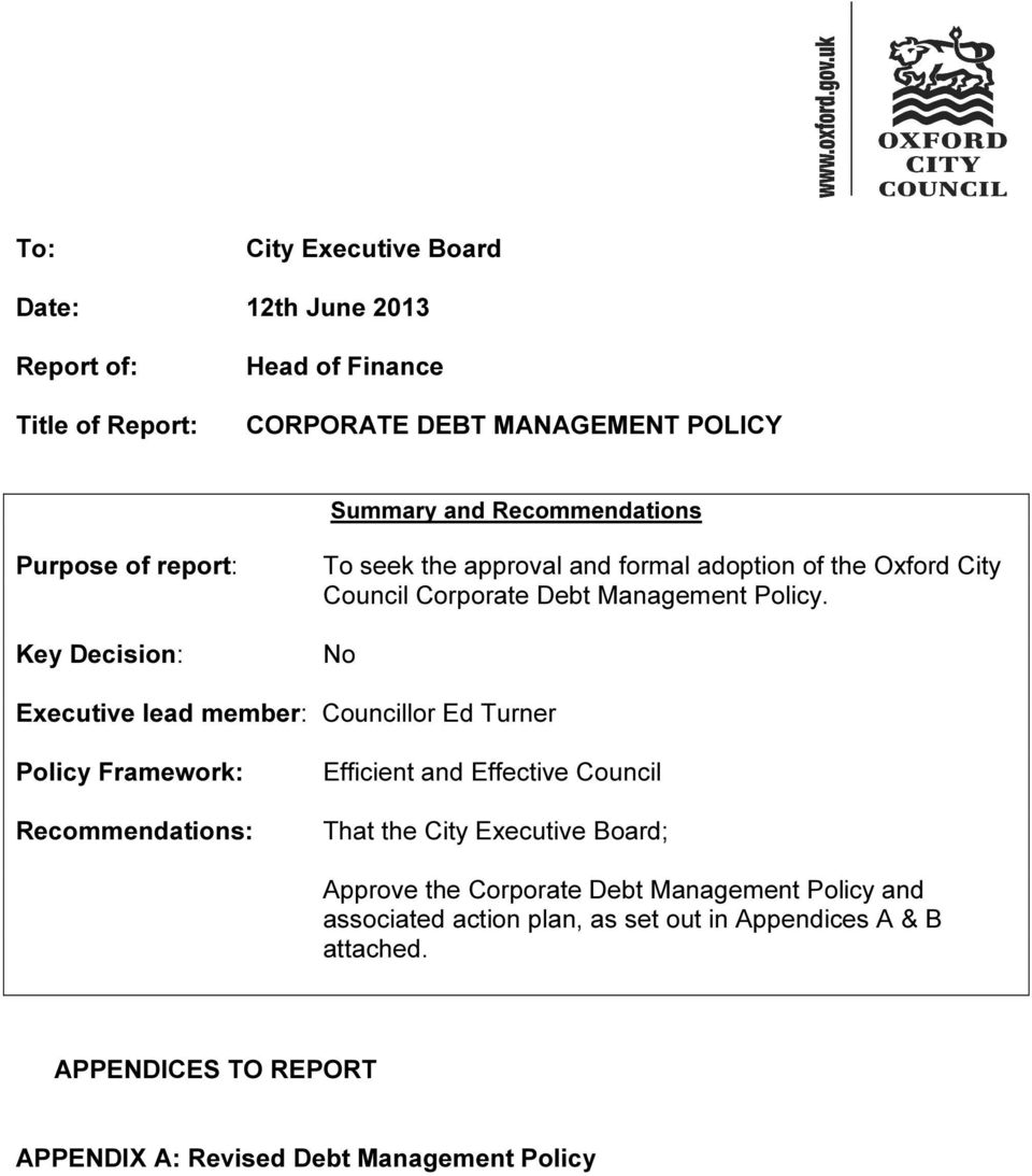 No Executive lead member: Councillor Ed Turner Policy Framework: Recommendations: Efficient and Effective Council That the City Executive Board;
