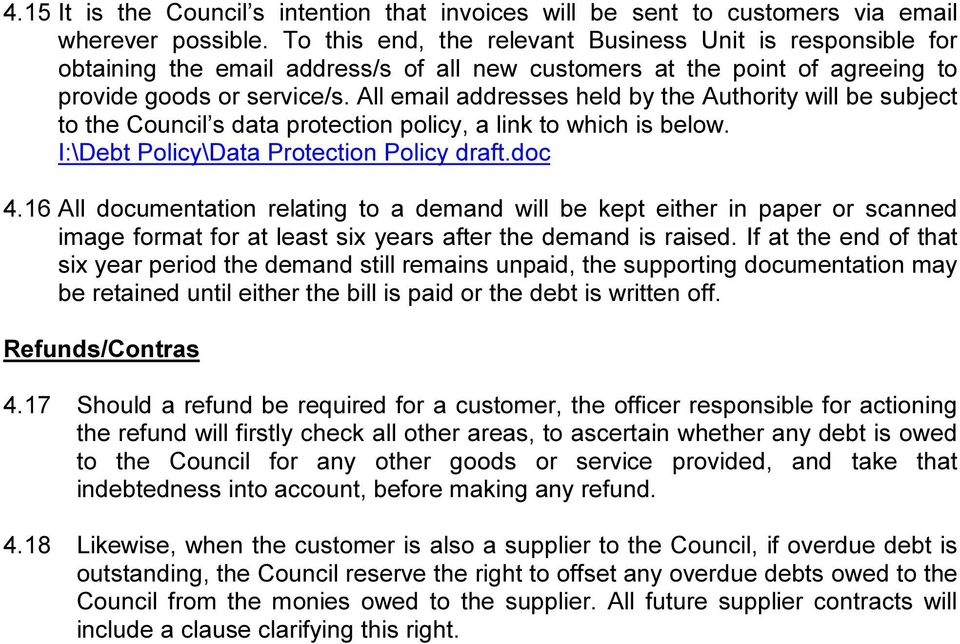 All email addresses held by the Authority will be subject to the Council s data protection policy, a link to which is below. I:\Debt Policy\Data Protection Policy draft.doc 4.