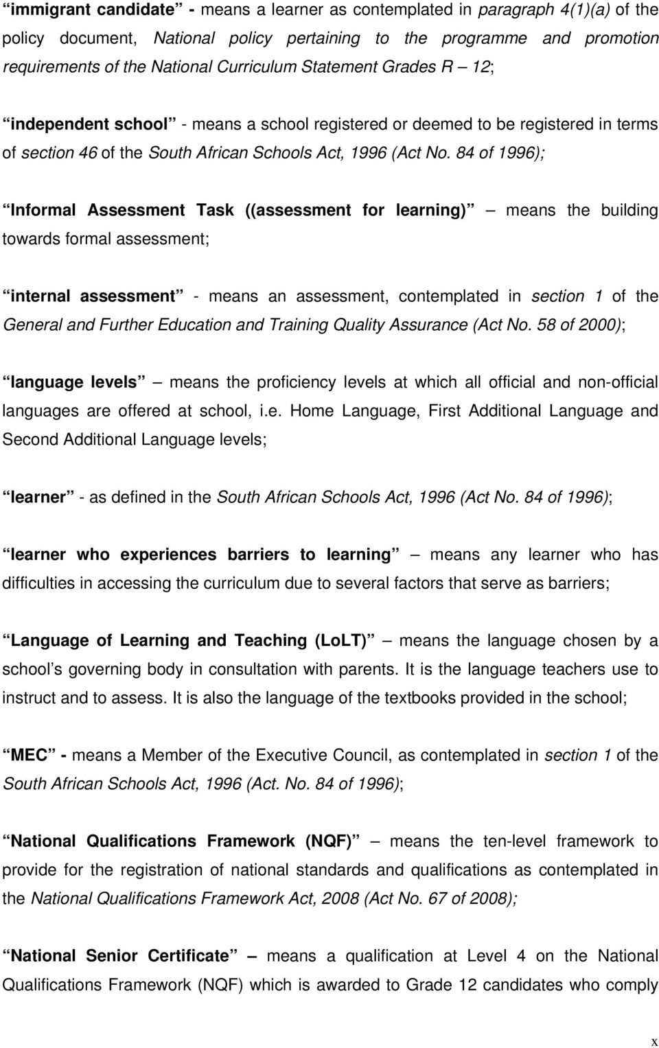 84 of 1996); Informal Assessment Task ((assessment for learning) means the building towards formal assessment; internal assessment - means an assessment, contemplated in section 1 of the General and