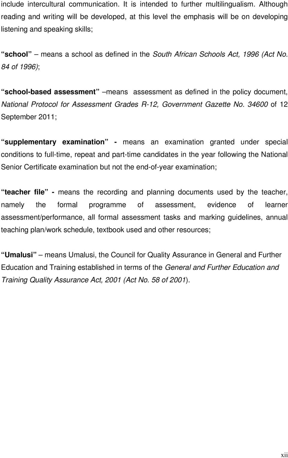 (Act No. 84 of 1996); school-based assessment means assessment as defined in the policy document, National Protocol for Assessment Grades R-12, Government Gazette No.