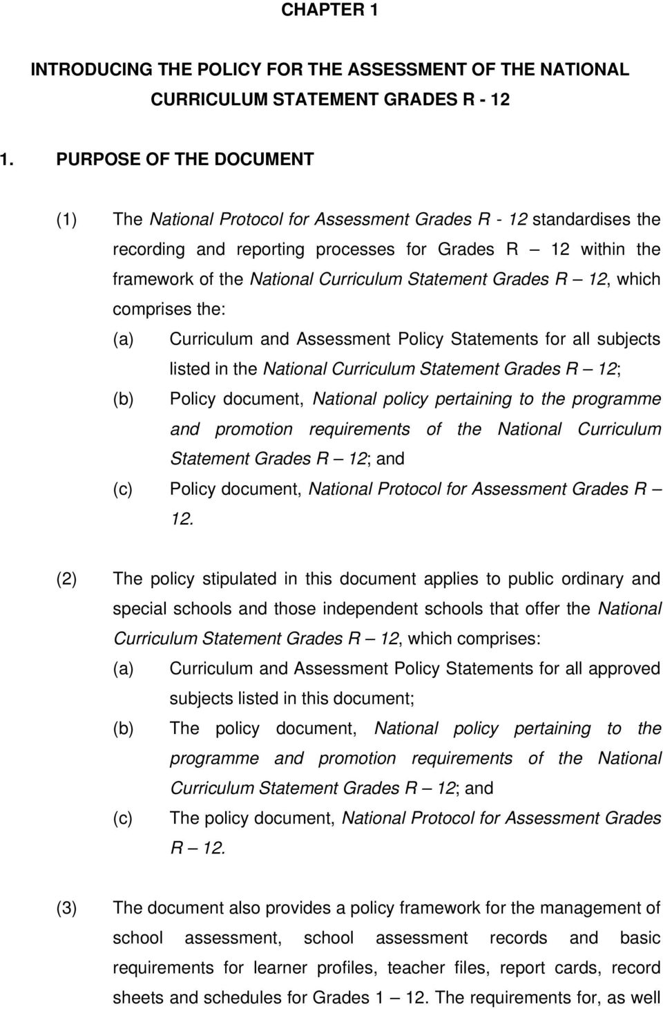 Statement Grades R 12, which comprises the: (a) Curriculum and Assessment Policy Statements for all subjects listed in the National Curriculum Statement Grades R 12; (b) Policy document, National