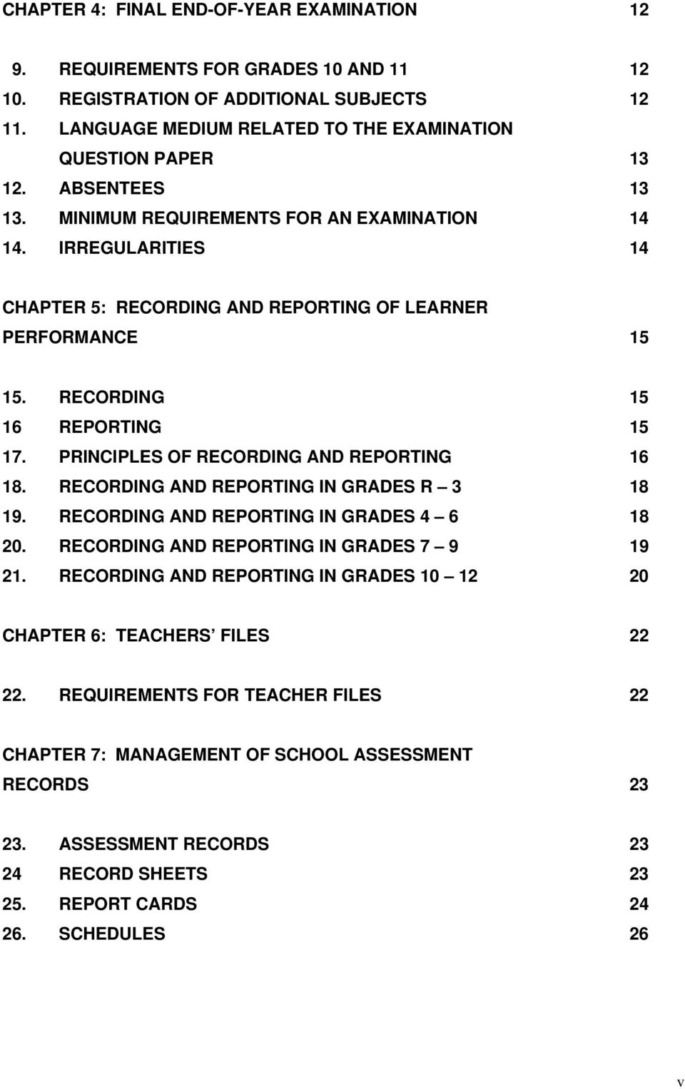 PRINCIPLES OF RECORDING AND REPORTING 16 18. RECORDING AND REPORTING IN GRADES R 3 18 19. RECORDING AND REPORTING IN GRADES 4 6 18 20. RECORDING AND REPORTING IN GRADES 7 9 19 21.