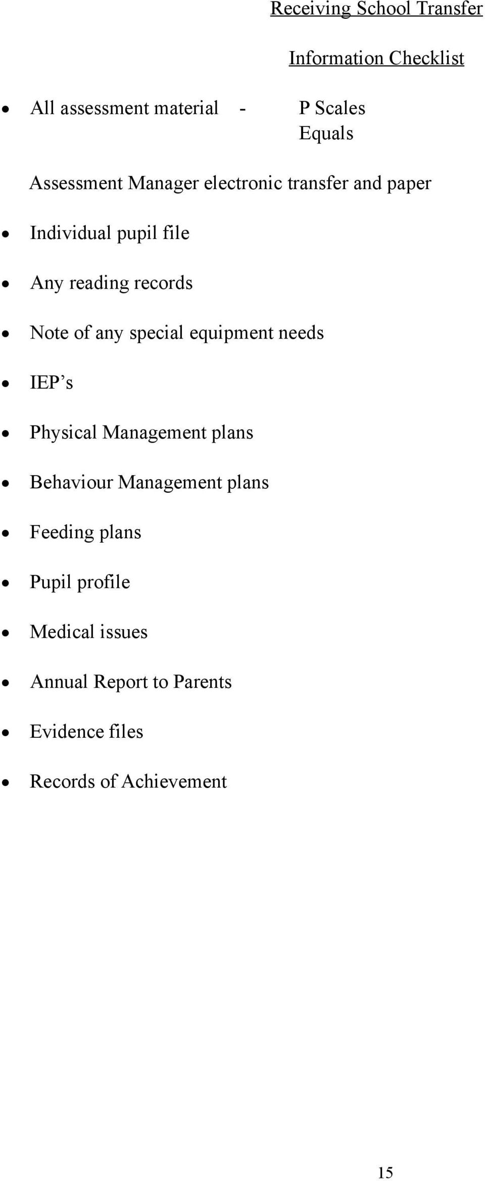 of any special equipment needs IEP s Physical Management plans Behaviour Management plans