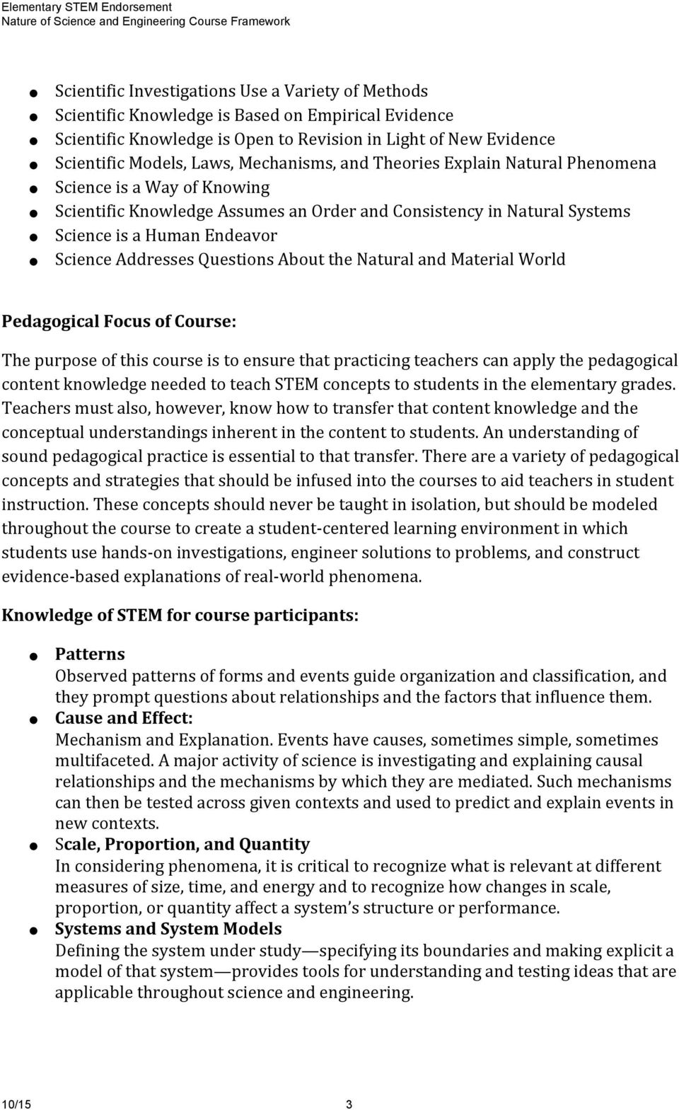 Questions About the Natural and Material World Pedagogical Focus of Course: The purpose of this course is to ensure that practicing teachers can apply the pedagogical content knowledge needed to