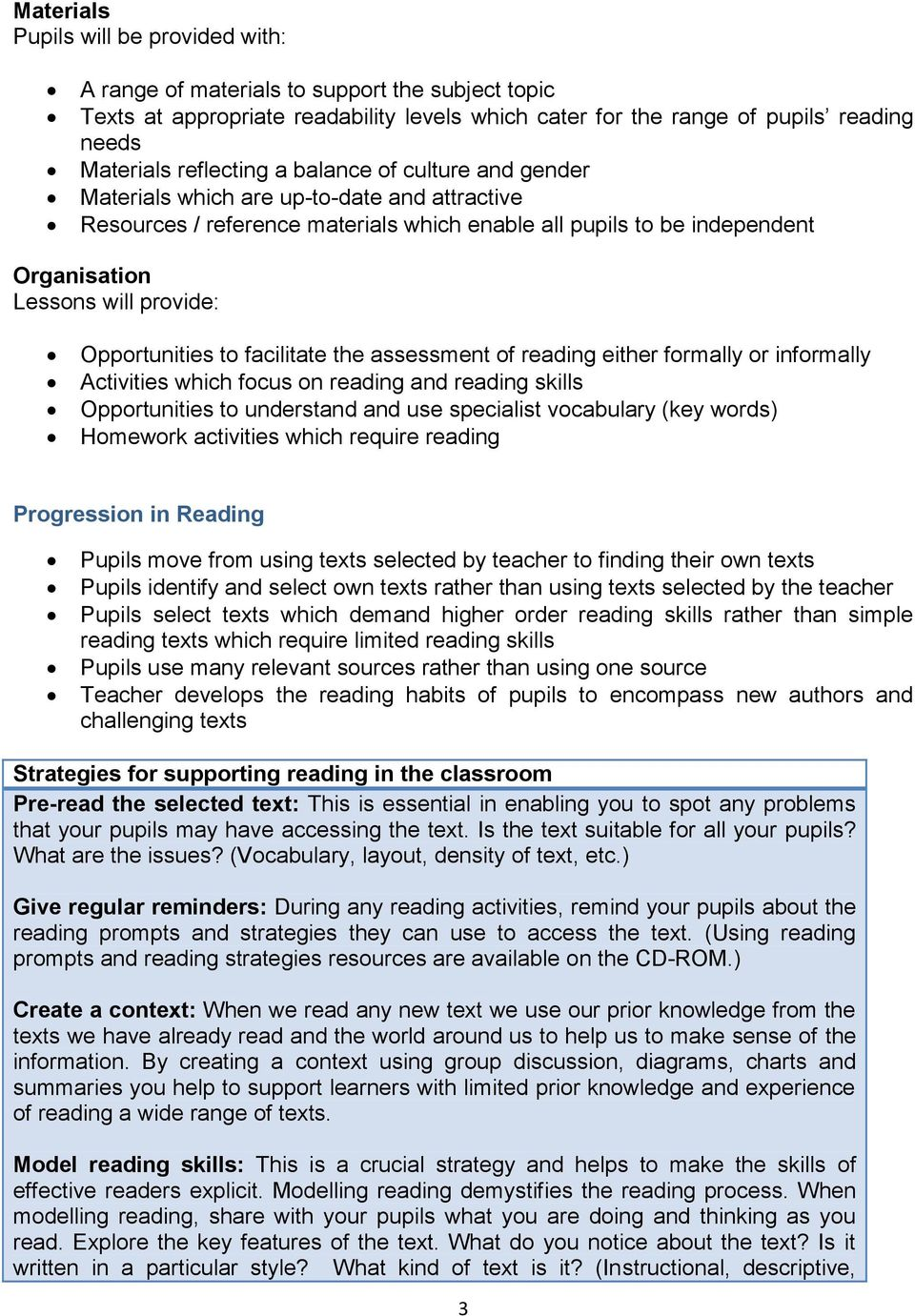 Opportunities to facilitate the assessment of reading either formally or informally Activities which focus on reading and reading skills Opportunities to understand and use specialist vocabulary (key