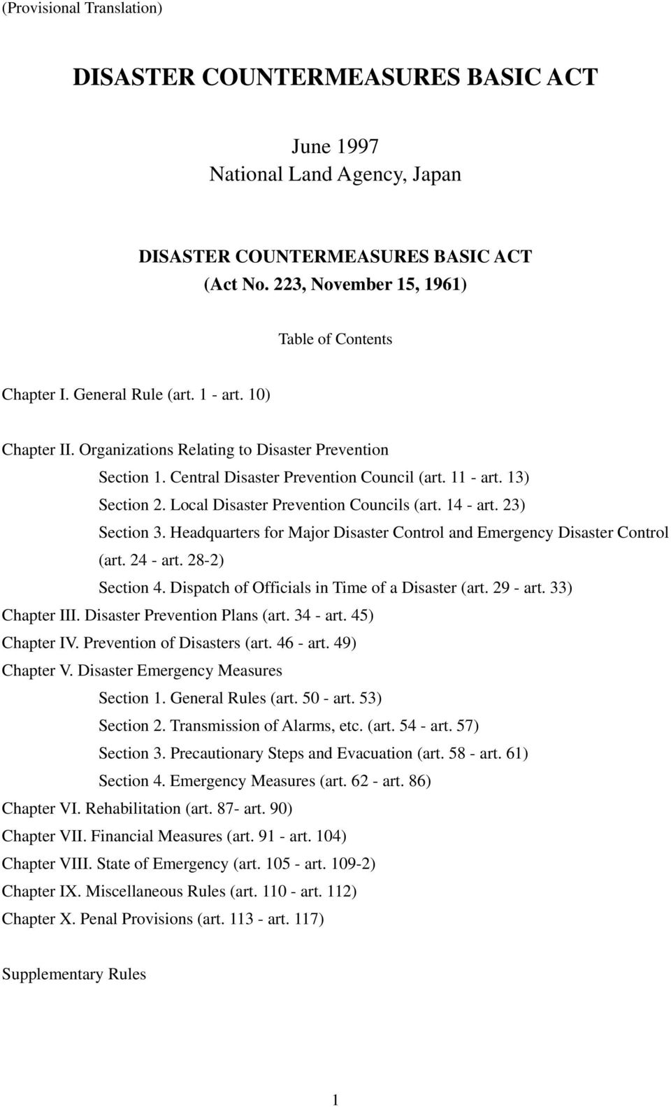 Local Disaster Prevention Councils (art. 14 - art. 23) Section 3. Headquarters for Major Disaster Control and Emergency Disaster Control (art. 24 - art. 28-2) Section 4.