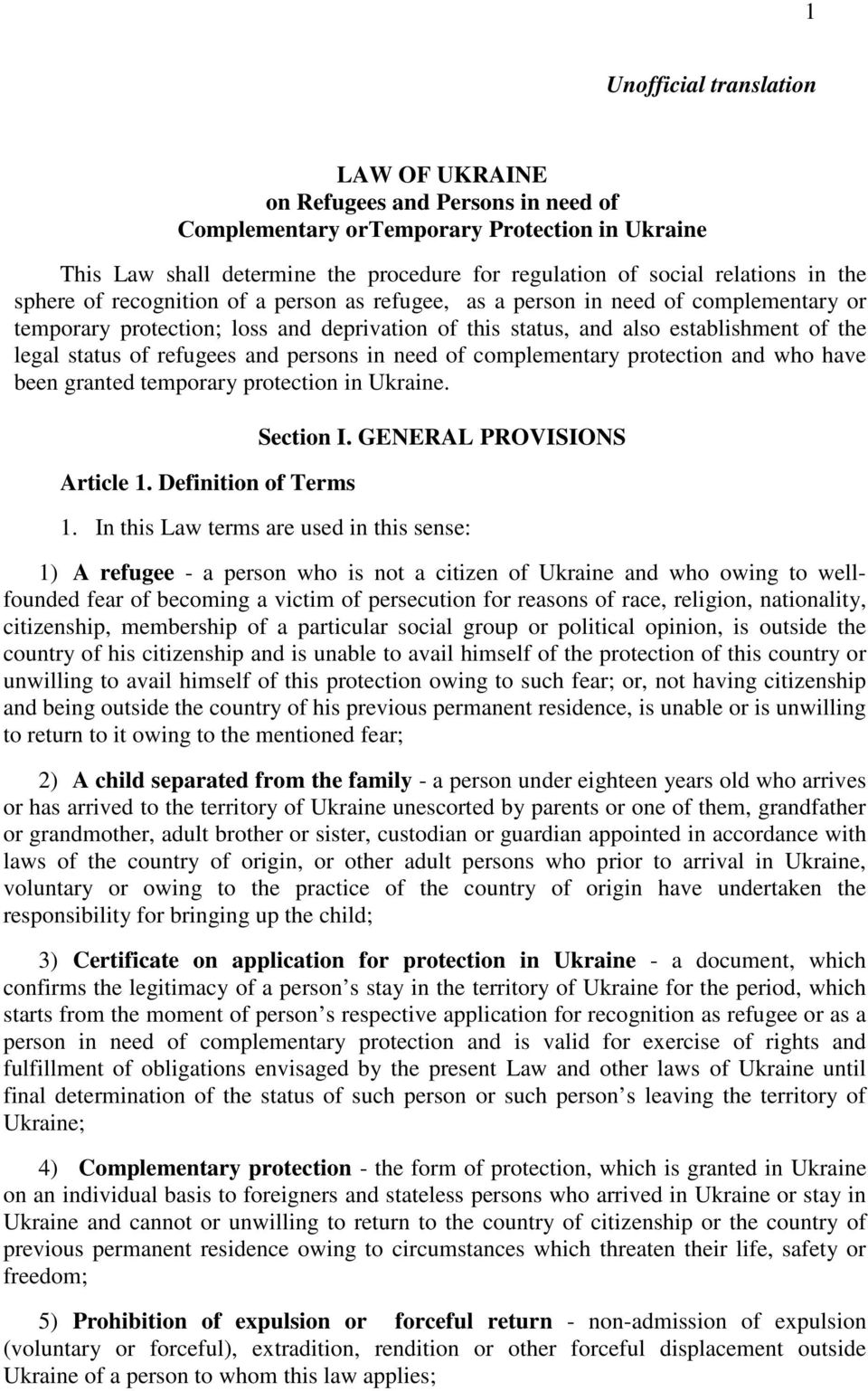 refugees and persons in need of complementary protection and who have been granted temporary protection in Ukraine. Article 1. Definition of Terms Section I. GENERAL PROVISIONS 1.