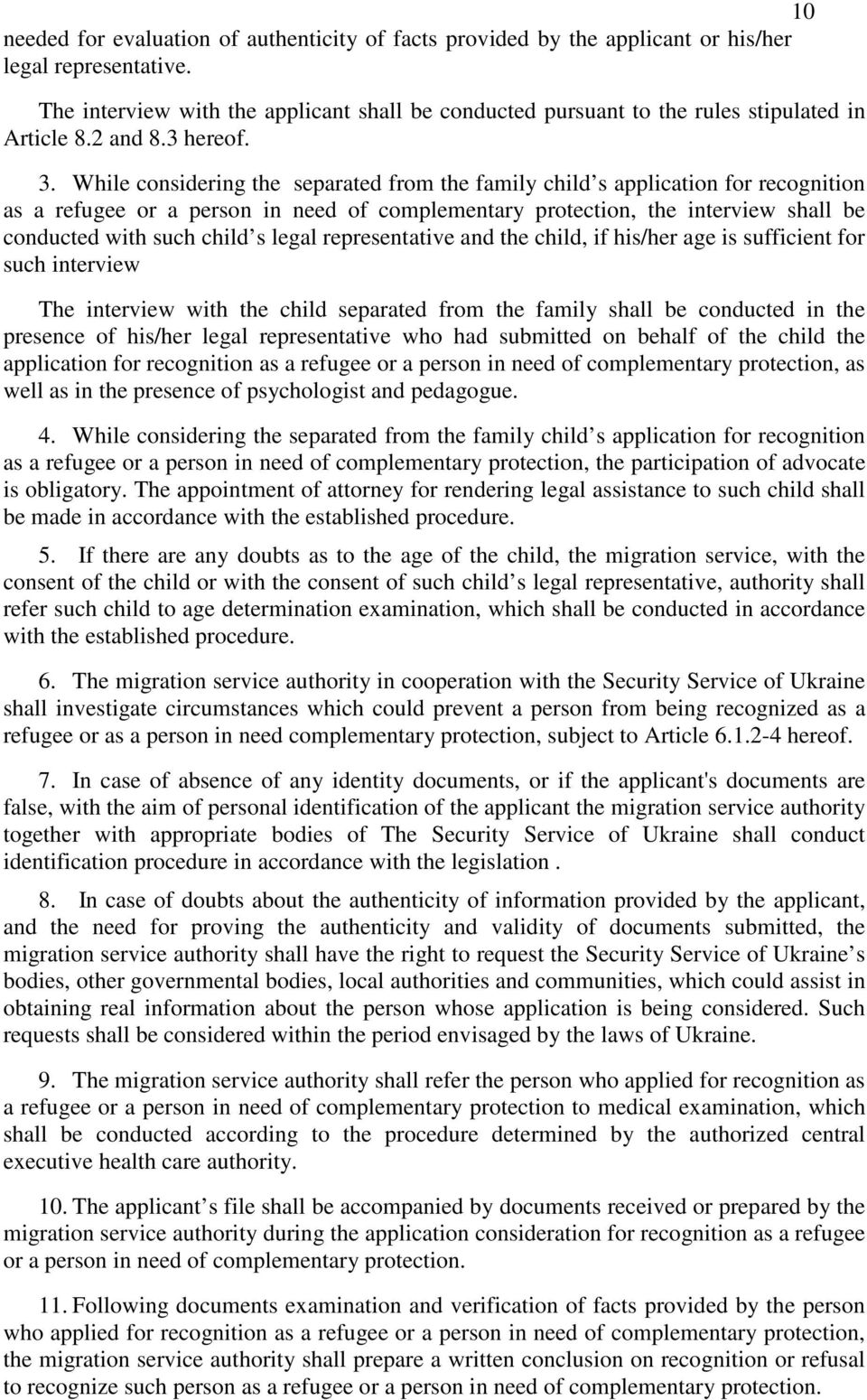 While considering the separated from the family child s application for recognition as a refugee or a person in need of complementary protection, the interview shall be conducted with such child s