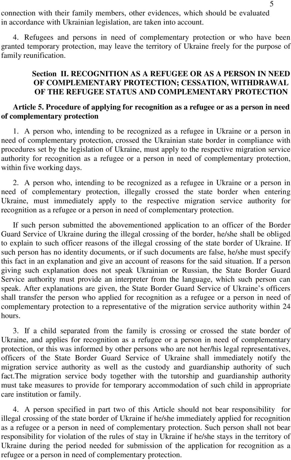 RECOGNITION AS A REFUGEE OR AS A PERSON IN NEED OF COMPLEMENTARY PROTECTION; CESSATION, WITHDRAWAL OF THE REFUGEE STATUS AND COMPLEMENTARY PROTECTION Article 5.