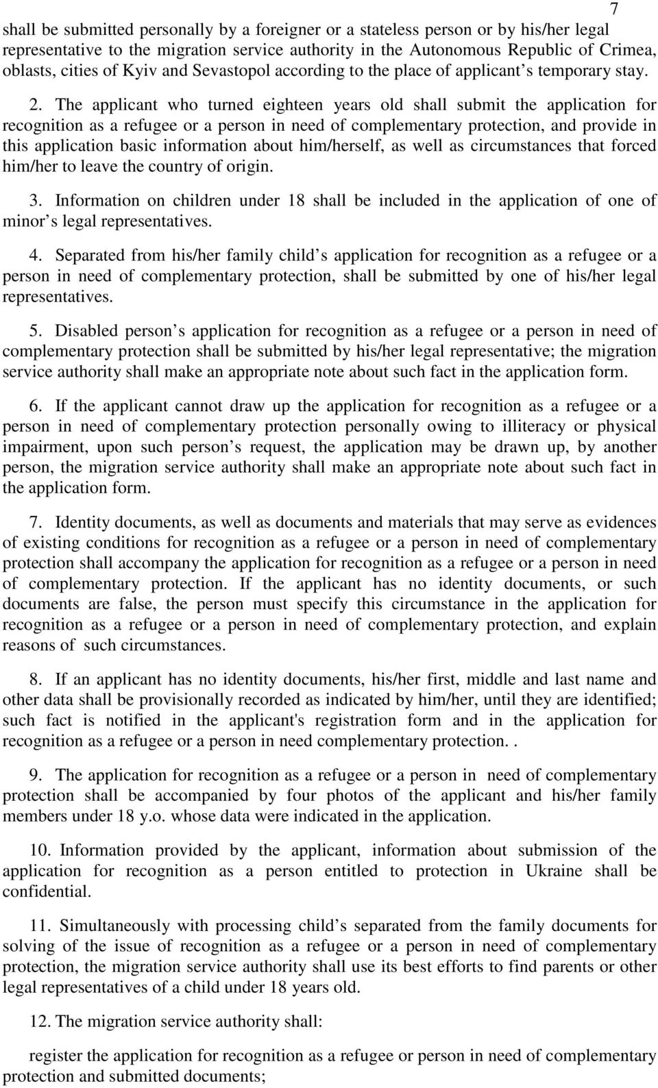 The applicant who turned eighteen years old shall submit the application for recognition as a refugee or a person in need of complementary protection, and provide in this application basic