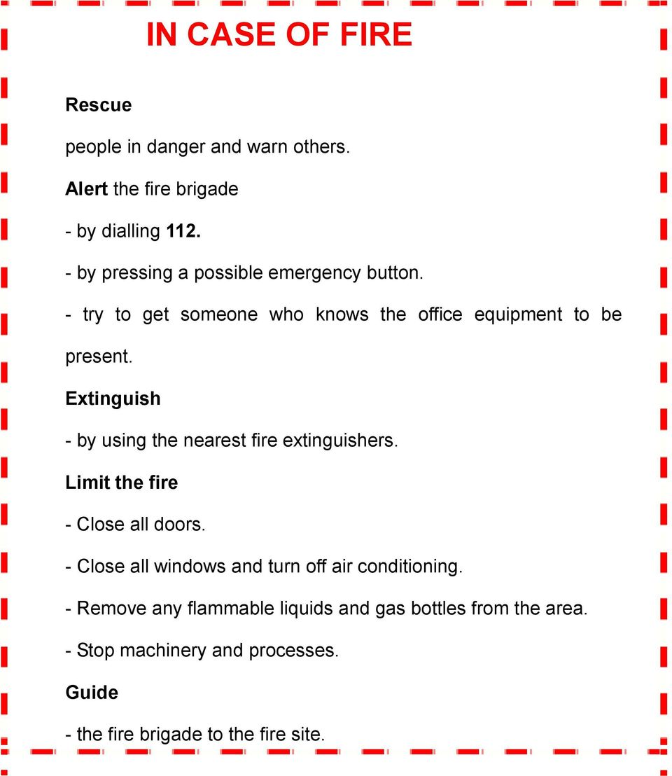 Extinguish - by using the nearest fire extinguishers. Limit the fire - Close all doors.