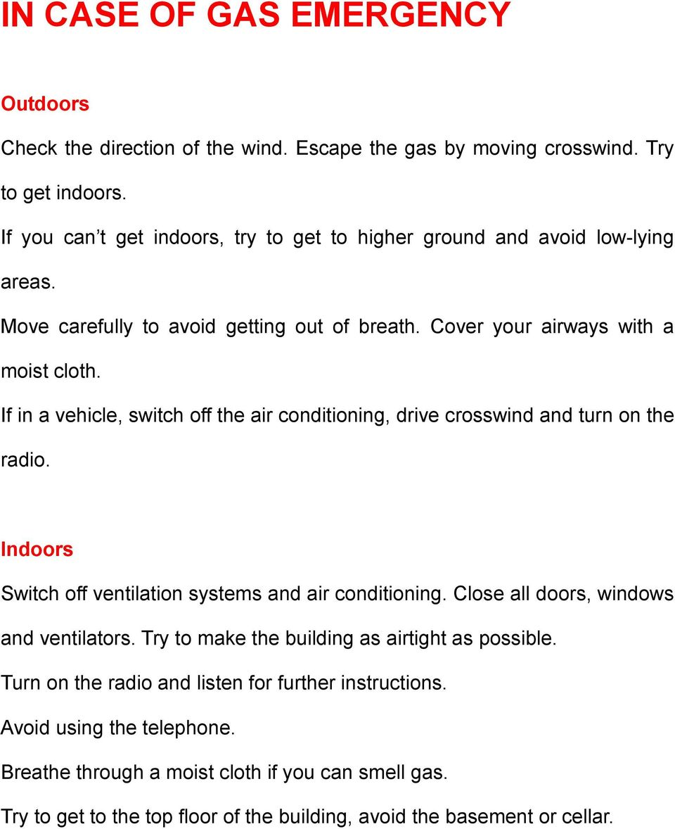 If in a vehicle, switch off the air conditioning, drive crosswind and turn on the radio. Indoors Switch off ventilation systems and air conditioning.
