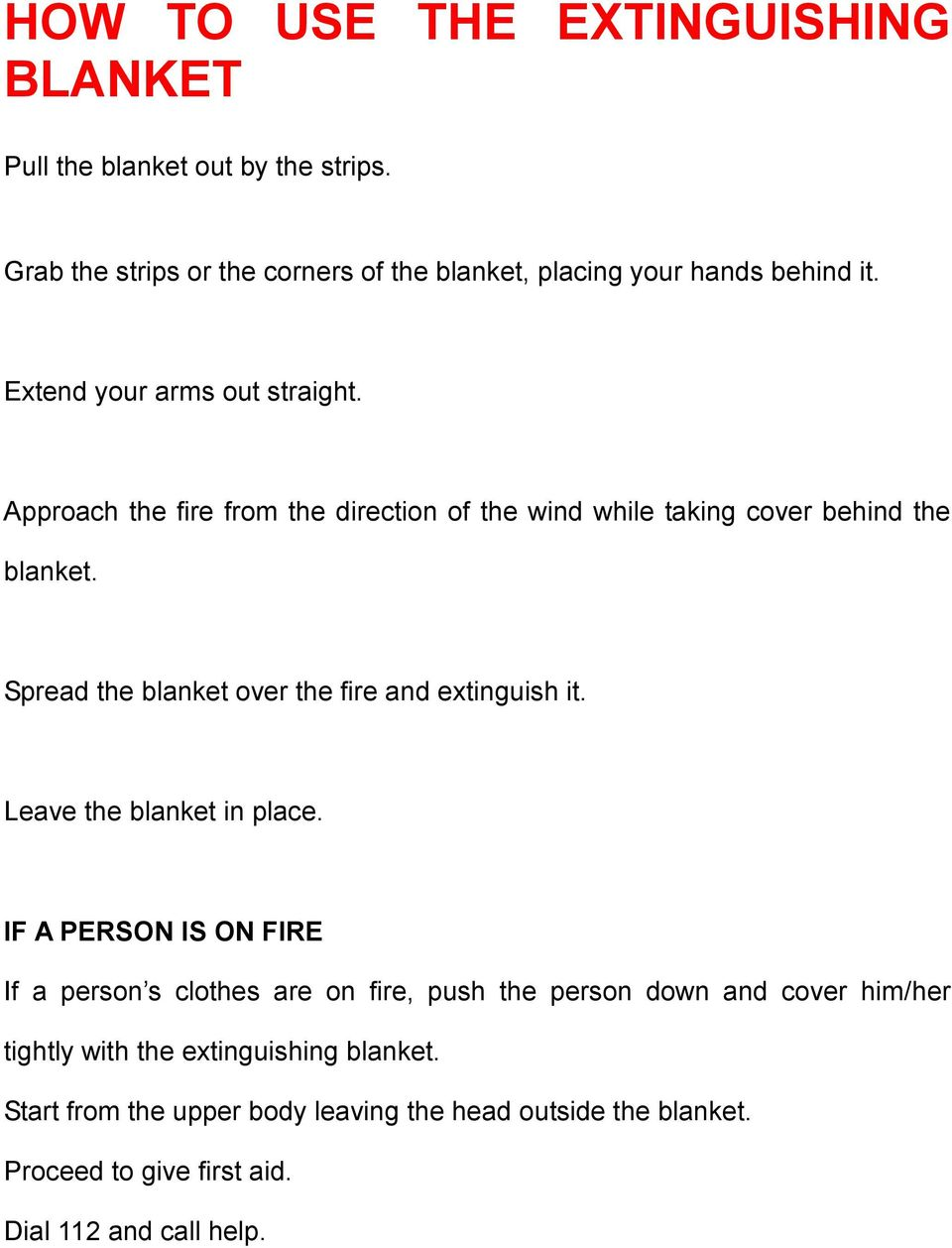 Spread the blanket over the fire and extinguish it. Leave the blanket in place.