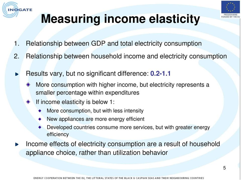 1 More consumption with higher income, but electricity represents a smaller percentage within expenditures If income elasticity is below 1: More consumption,