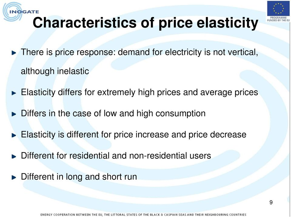 Differs in the case of low and high consumption Elasticity is different for price increase and