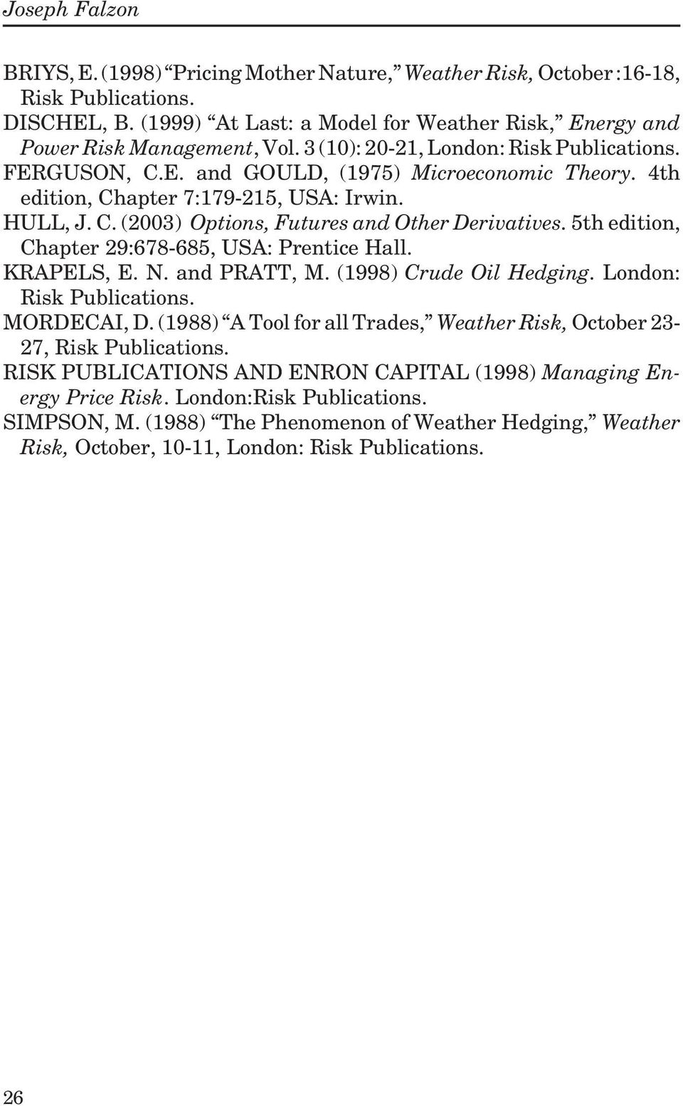 5th edition, Chapter 29:678-685, USA: Prentice Hall. KRAPELS, E. N. and PRATT, M. (1998) Crude Oil Hedging. London: Risk Publications. MORDECAI, D.