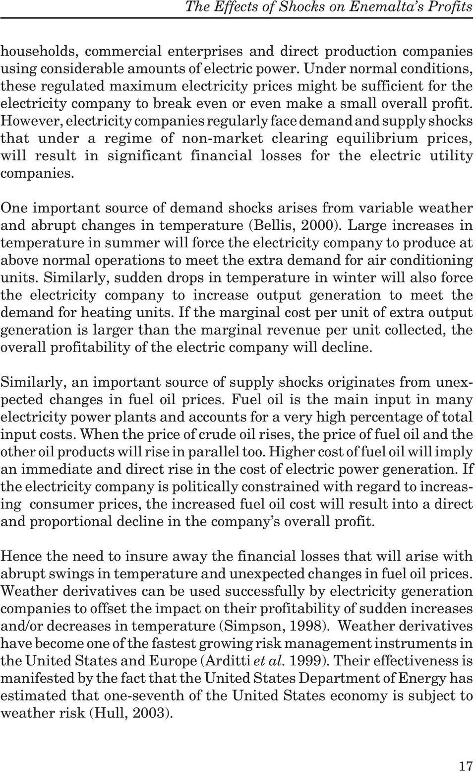 However, electricity companies regularly face demand and supply shocks that under a regime of non-market clearing equilibrium prices, will result in significant financial losses for the electric