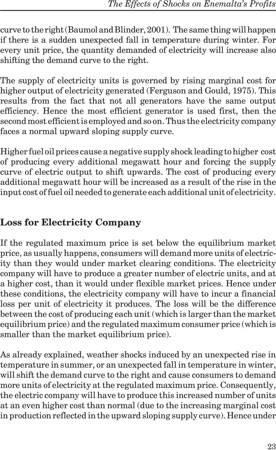 The supply of electricity units is governed by rising marginal cost for higher output of electricity generated (Ferguson and Gould, 1975).