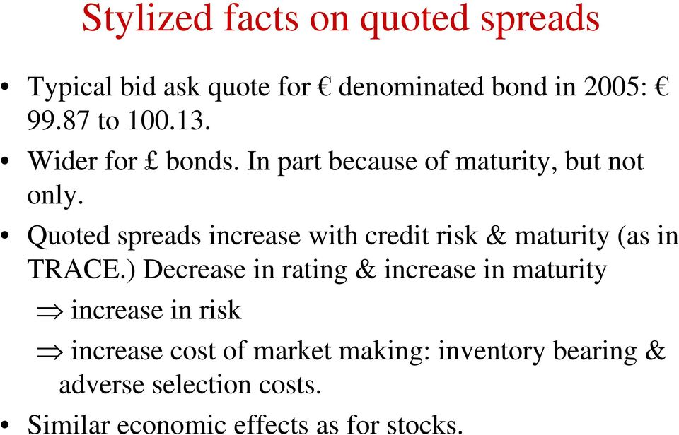 Quoted spreads increase with credit risk & maturity (as in TRACE.