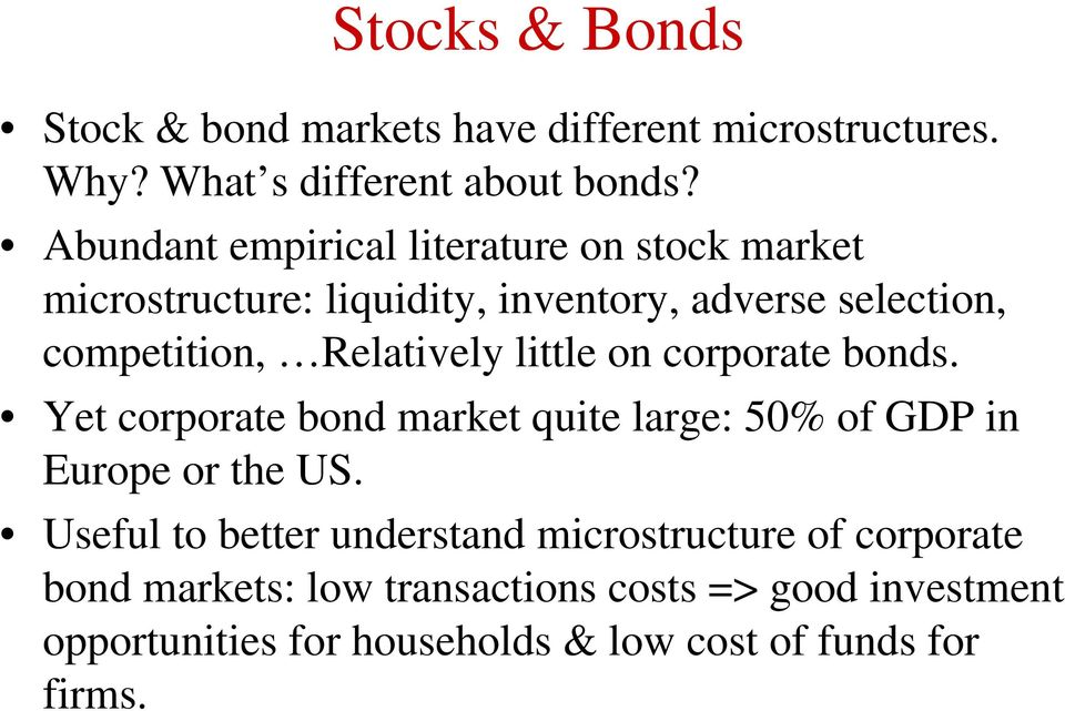 Relatively little on corporate bonds. Yet corporate bond market quite large: 50% of GDP in Europe or the US.
