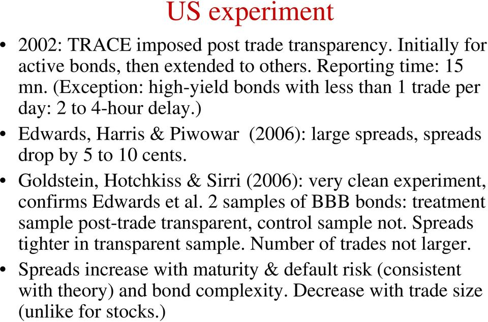 Goldstein, Hotchkiss & Sirri (2006): very clean experiment, confirms Edwards et al. 2 samples of BBB bonds: treatment sample post-trade transparent, control sample not.