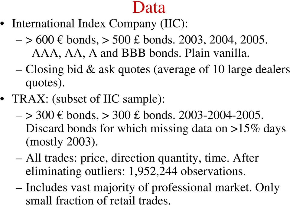 2003-2004-2005. Discard bonds for which missing data on >15% days (mostly 2003). All trades: price, direction quantity, time.