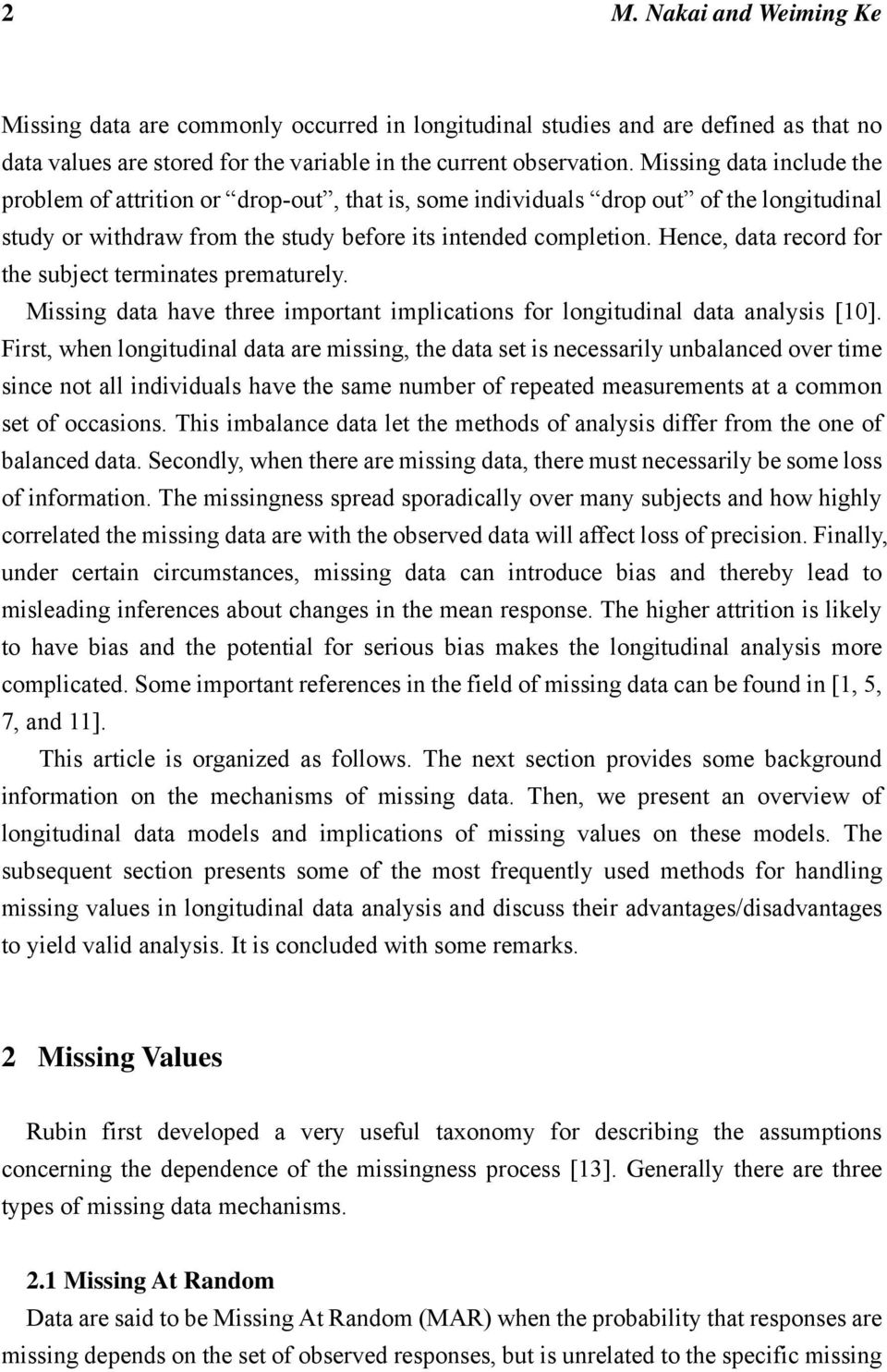 Hence, data record for the subject terminates prematurely. Missing data have three important implications for longitudinal data analysis [10].