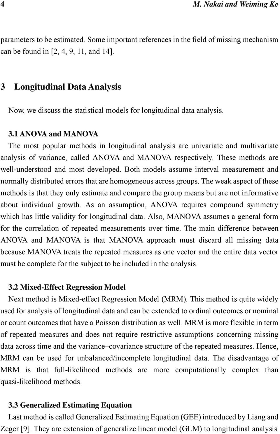 1 ANOVA and MANOVA The most popular methods in longitudinal analysis are univariate and multivariate analysis of variance, called ANOVA and MANOVA respectively.