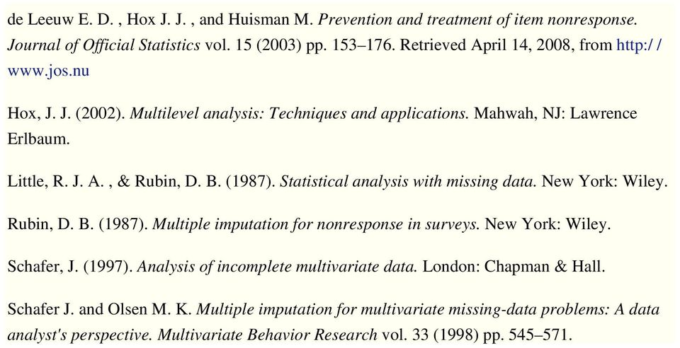 (1987). Statistical analysis with missing data. New York: Wiley. Rubin, D. B. (1987). Multiple imputation for nonresponse in surveys. New York: Wiley. Schafer, J. (1997).